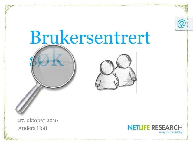 Brukersentrert søk 27. oktober 2010 Anders Hoff