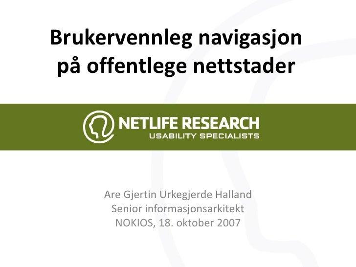 Brukervennleg navigasjon  på offentlege nettstader          Are Gjertin Urkegjerde Halland       Senior informasjonsarkite...