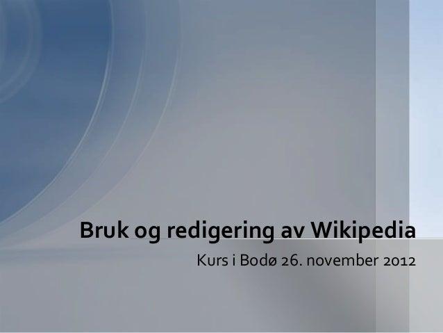 Bruk og redigering av Wikipedia          Kurs i Bodø 26. november 2012