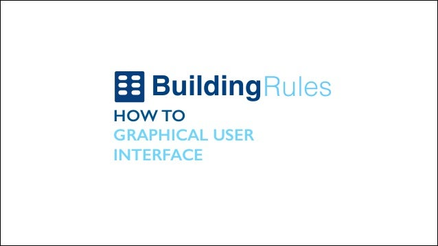 Building Rules HOW TO GRAPHICAL USER INTERFACE