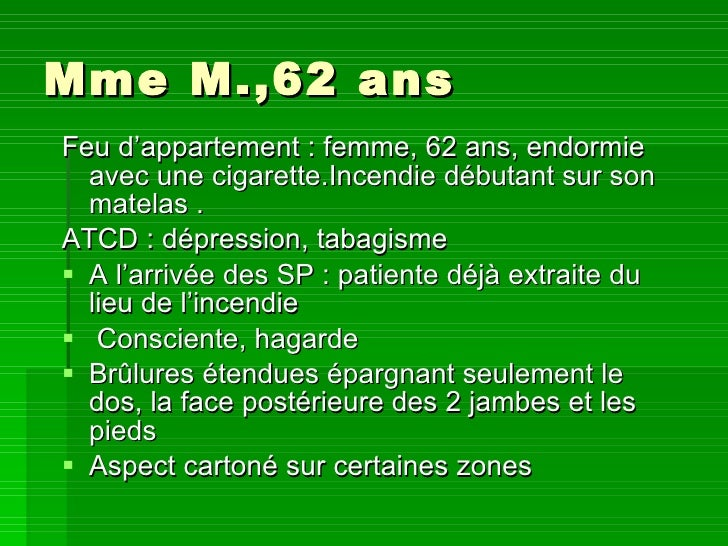 Mme M.,62 ans <ul><li>Feu d'appartement : femme, 62 ans, endormie avec une cigarette.Incendie débutant sur son matelas . <...
