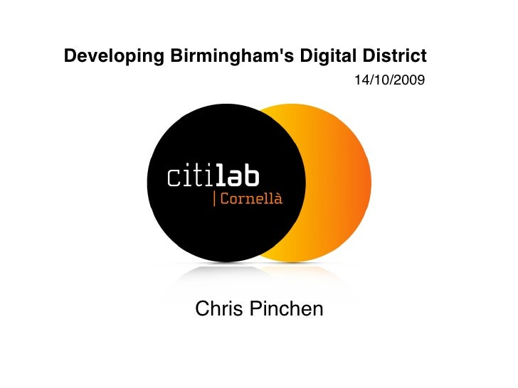 Developing Birmingham's Digital District                                14/10/2009                   Chris Pinchen