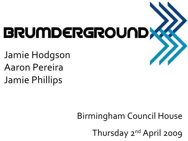 Birmingham Council House Thursday 2 nd  April 2009 Jamie Hodgson Aaron Pereira Jamie Phillips