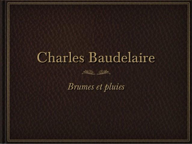 Charles Baudelaire    Brumes et pluies