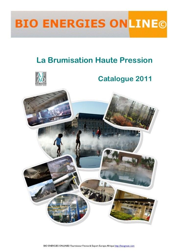 La Brumisation Haute Pression                                                  Catalogue 2011 BIO ENERGIES ONLINE© Fournis...