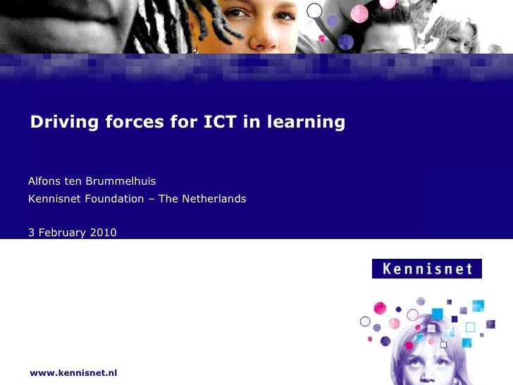 Drivingforcesfor ICT in learning<br />Alfons ten Brummelhuis<br />Kennisnet Foundation – The Netherlands<br />3 February 2...