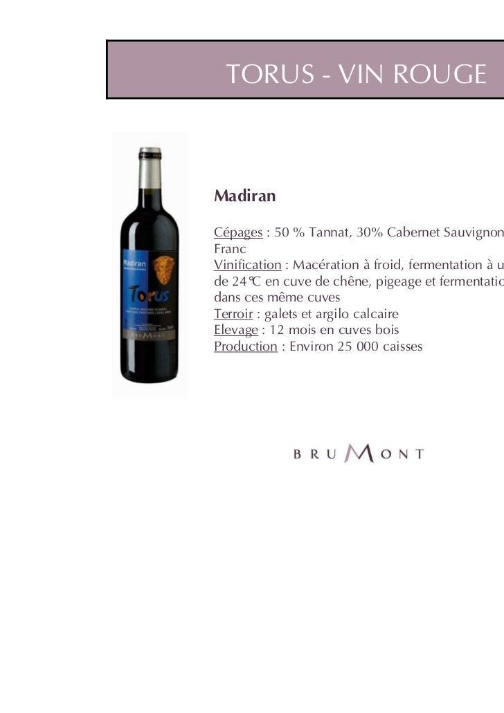 TORUS - VIN ROUGEMadiranCépages : 50 % Tannat, 30% Cabernet Sauvignon, 20% CabernetFrancVinification : Macération à froid,...