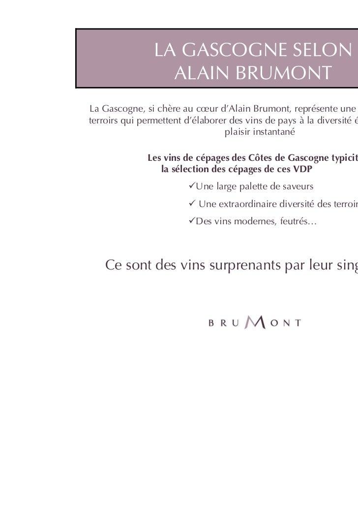 LA GASCOGNE SELON                 ALAIN BRUMONTLa Gascogne, si chère au cœur d'Alain Brumont, représente une réserve de mi...