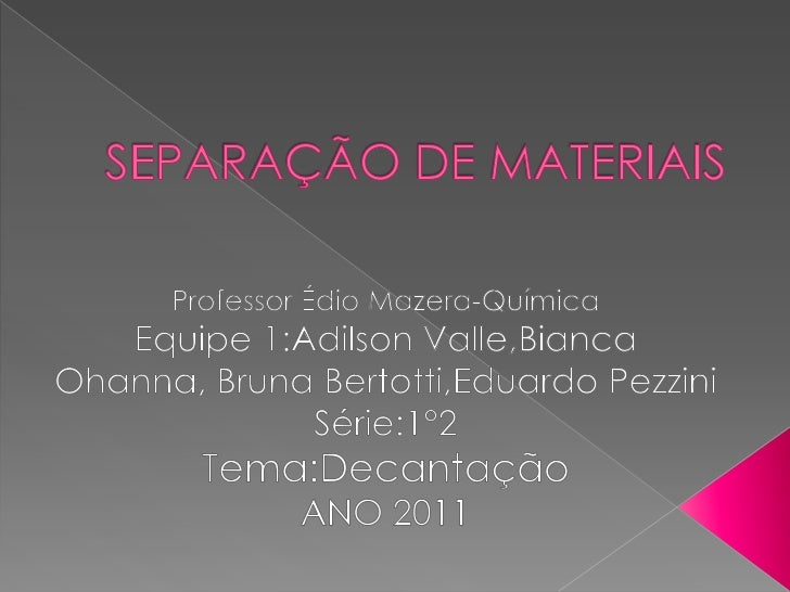 SEPARAÇÃO DE MATERIAIS<br />Professor ÉdioMazera-Química<br />Equipe 1:Adilson Valle,Bianca Ohanna, Bruna Bertotti,Eduardo...