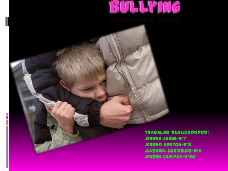 Bullying<br />Trabalho realizadopor: <br />.Bruna Jesus-nº7<br />.Bruno Santos-nº8<br />.Gabriel Cordeiro-nº11<br />.Ruben...