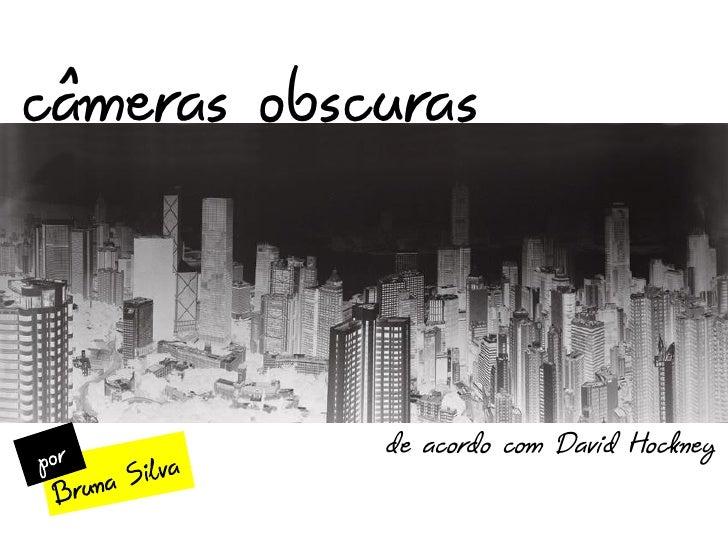 câmeras obscuras            de acordo com David Hockney