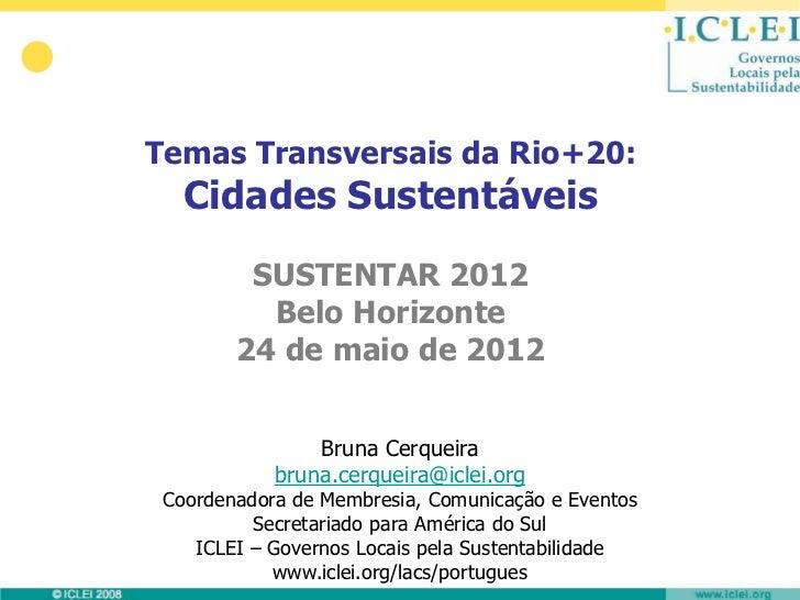 Temas Transversais da Rio+20:   Cidades Sustentáveis         SUSTENTAR 2012          Belo Horizonte        24 de maio de 2...