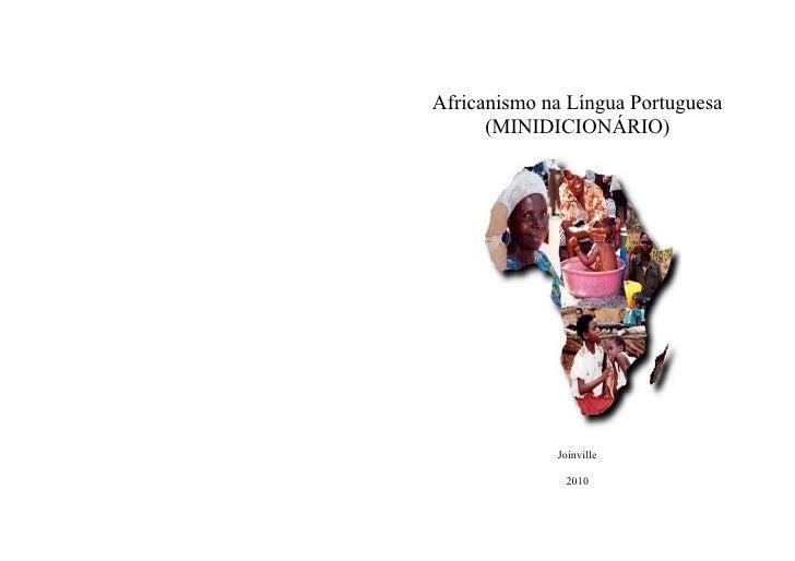 Africanismo na Língua Portuguesa       (MINIDICIONÁRIO)                  Joinville                2010