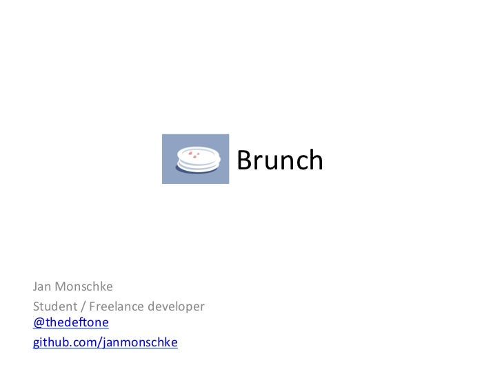 Brunch	  Jan	  Monschke	  Student	  /	  Freelance	  developer	  @thede8one	  github.com/janmonschke