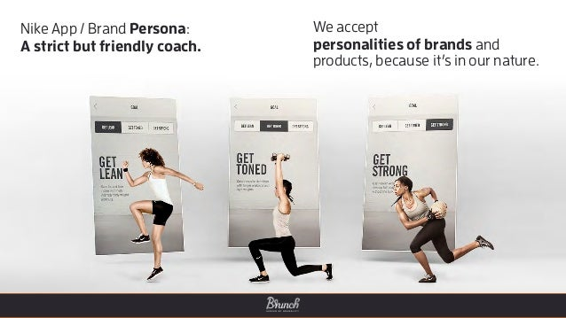 We accept personalities of brands and products, because it's in our nature. Nike App / Brand Persona: A strict but friend...