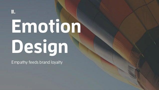 II. Emotion Design Empathy feeds brand loyalty