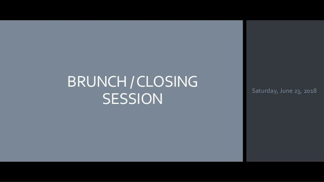 BRUNCH /CLOSING SESSION Saturday, June 23, 2018