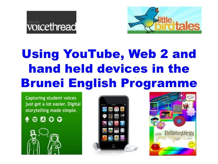 Using YouTube, Web 2 and hand held devices in the Brunei English Programme<br />
