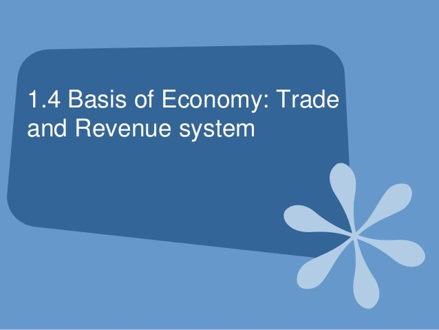 1.4 Basis of Economy: Trade and Revenue system