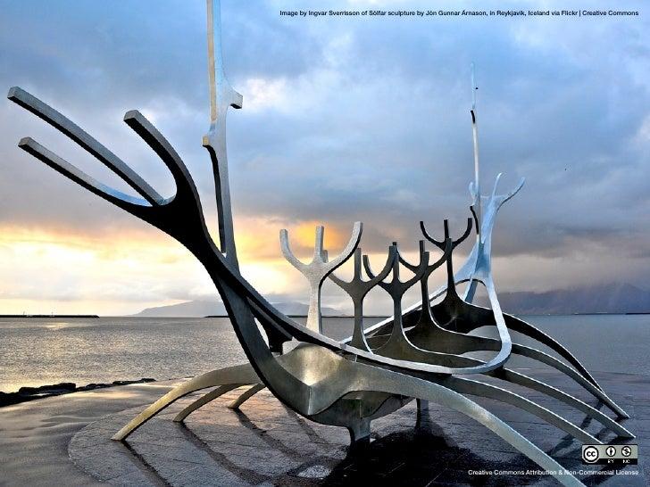 Image by Ingvar Sverrisson of Sólfar sculpture by Jón Gunnar Árnason, in Reykjavik, Iceland via Flickr   Creative Commons ...