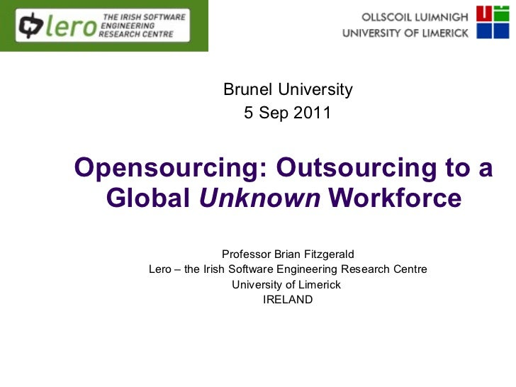 Opensourcing: Outsourcing to a Global  Unknown  Workforce Professor Brian Fitzgerald Lero – the Irish Software Engineering...