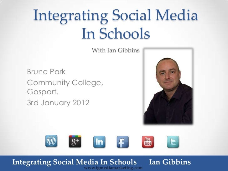 Integrating Social Media            In Schools                       With Ian Gibbins    Brune Park    Community College, ...