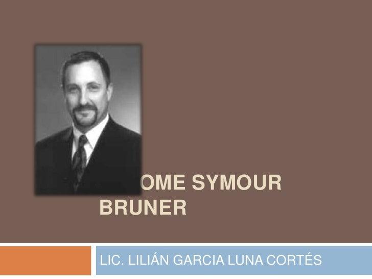 JEROME SYMOUR BRUNER <br />LIC. LILIÁN GARCIA LUNA CORTÉS <br />