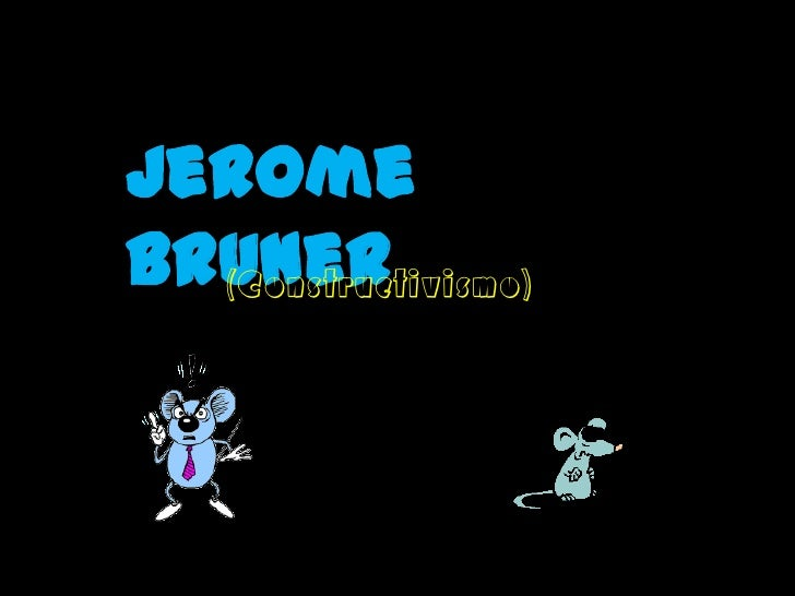 JeromeBruner  (Constructivismo)