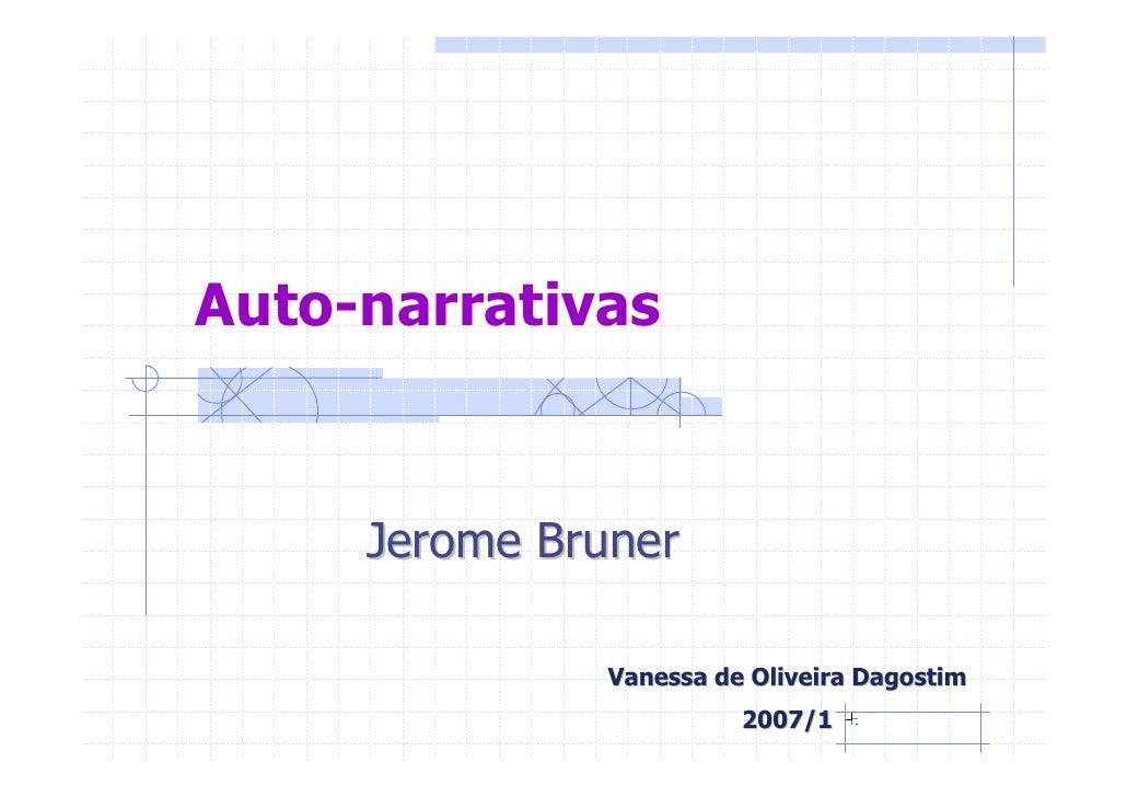 Auto-narrativas        Jerome Bruner                Vanessa de Oliveira Dagostim                         2007/1