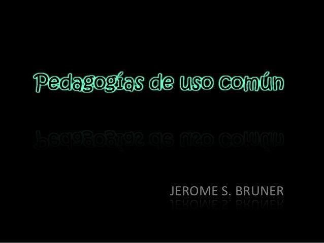 Pedagogías de uso común JEROME S. BRUNER