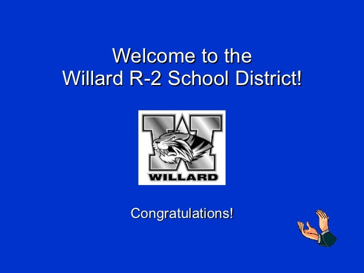 Welcome to the Willard R-2 School District! Congratulations!
