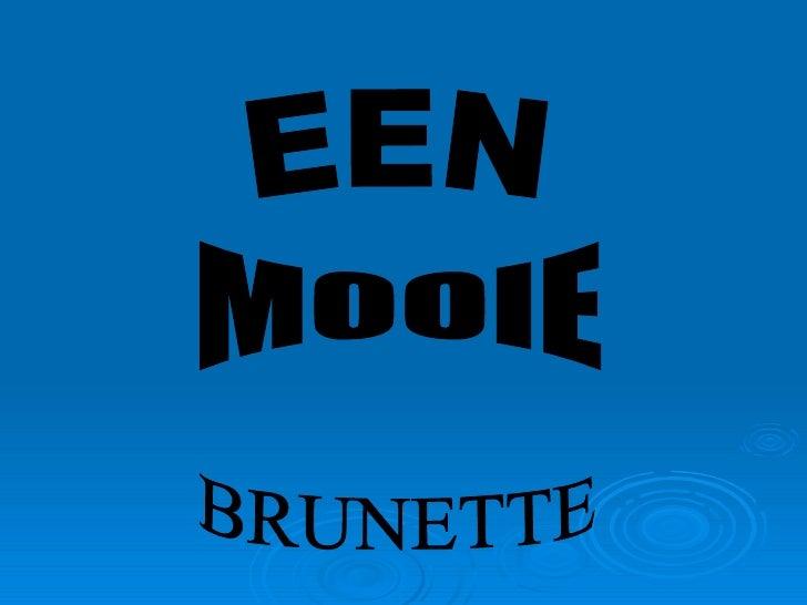 EEN MOOIE BRUNETTE