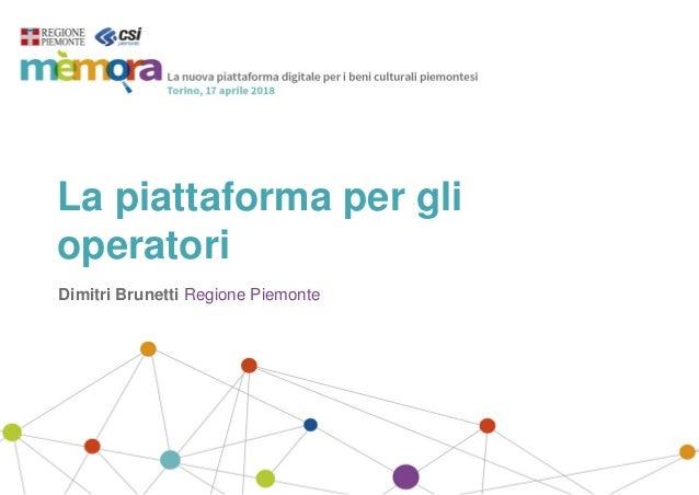 La piattaforma per gli operatori Dimitri Brunetti Regione Piemonte