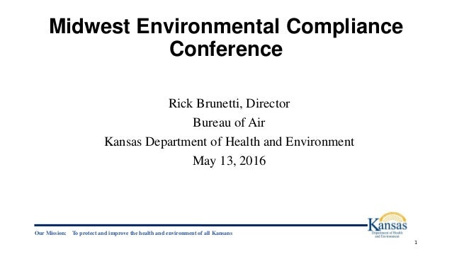 Midwest Environmental Compliance Conference Rick Brunetti, Director Bureau of Air Kansas Department of Health and Environm...
