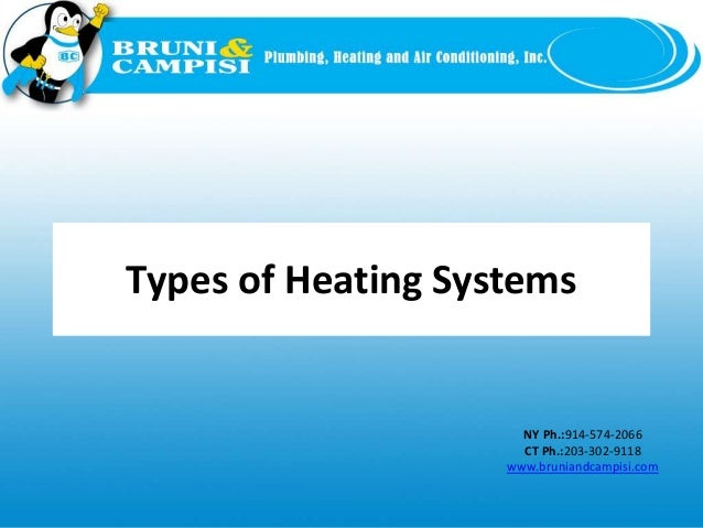 NY Ph.:914-574-2066 CT Ph.:203-302-9118 www.bruniandcampisi.com Types of Heating Systems