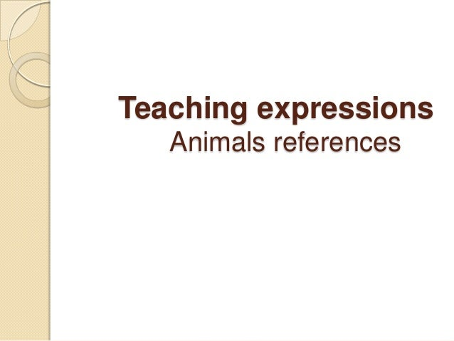 Teaching expressionsAnimals references