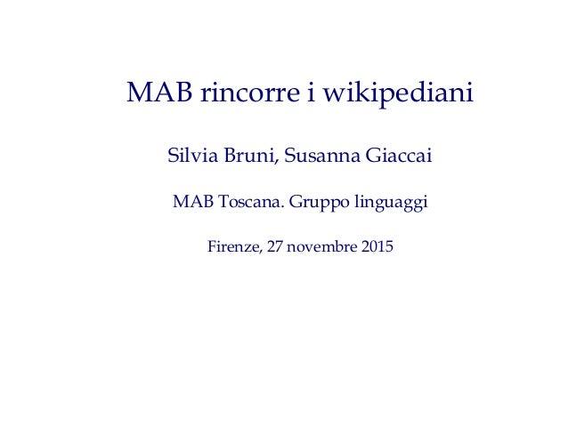 MAB rincorre i wikipediani Silvia Bruni, Susanna Giaccai MAB Toscana. Gruppo linguaggi Firenze, 27 novembre 2015