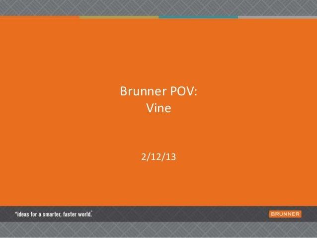 Brunner POV:    Vine   2/12/13