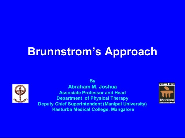 Brunnstrom's Approach By Abraham M. Joshua Associate Professor and Head Department of Physical Therapy Deputy Chief Superi...