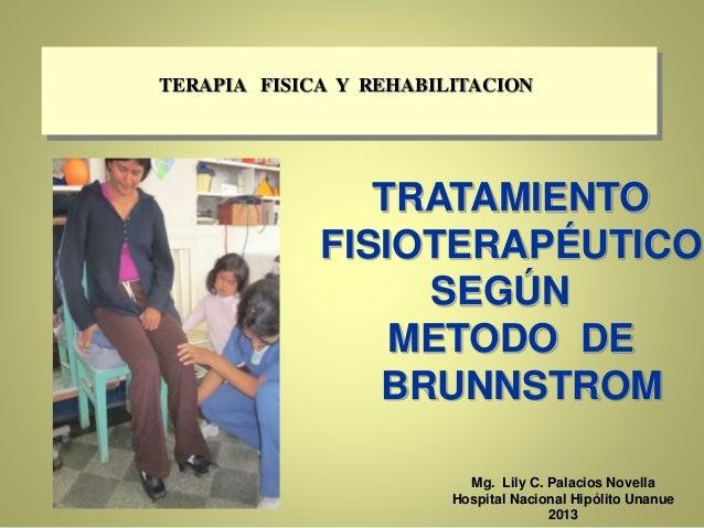 TERAPIA FISICA Y REHABILITACION TRATAMIENTO FISIOTERAPÉUTICO SEGÚN METODO DE BRUNNSTROM Mg. Lily C. Palacios Novella Hospi...