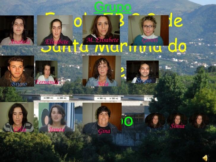 Escola EB 2,3 de Santa Marinha do Zêzere Grupo Anabela Bruno Célia Elisabete Fernanda Janete M. Elisabete Goreti Nela Gina...