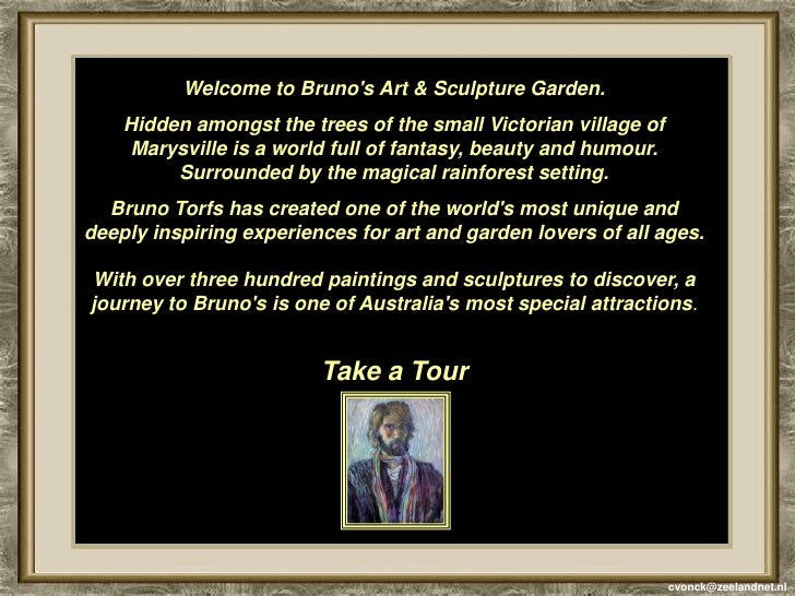 Welcome to Bruno's Art & Sculpture Garden. <br />Hidden amongst the trees of the small Victorian village of Marysvill...