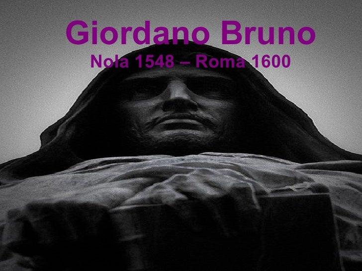 Giordano Bruno  Nola 1548 – Roma 1600