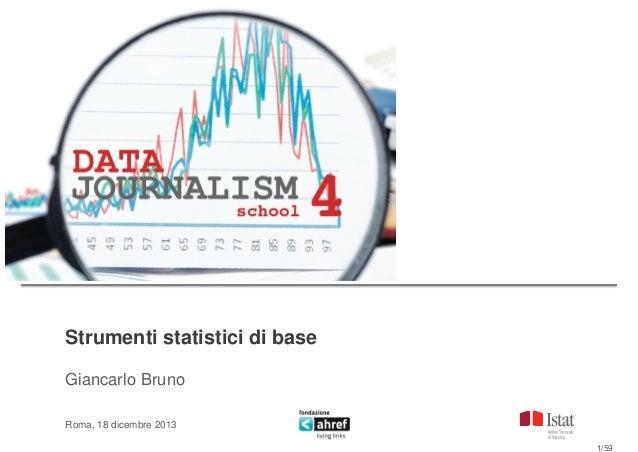 Strumenti statistici di base Giancarlo Bruno Roma, 18 dicembre 2013