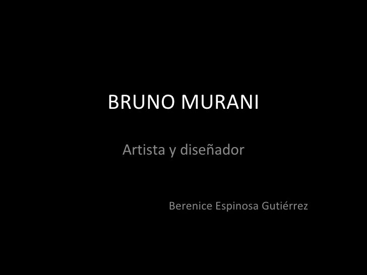 BRUNO MURANI Artista y diseñador Berenice Espinosa Gutiérrez