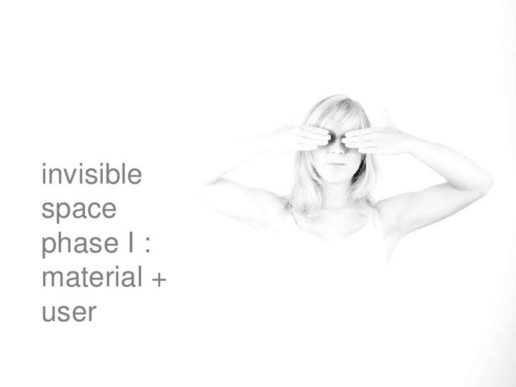 invisible space<br />phase I : material + user<br />
