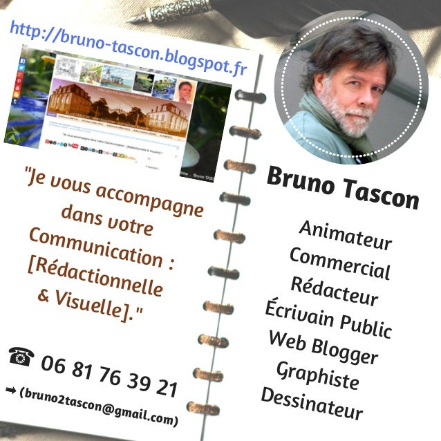 http://bruno-tascon.blogspot.fr ☎ 06 81 76 39 21➡ (bruno2tascon@gmail.com) Bruno Tascon AnimateurCommercial RédacteurÉcriv...