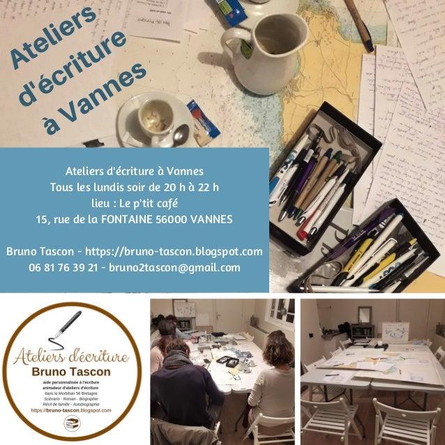 Ateliers d'�criture � Vannes Tous les lundis soir de 20 h � 22 h lieu : Le p'tit caf� 15, rue de la FONTAINE 56000 VANNES ...