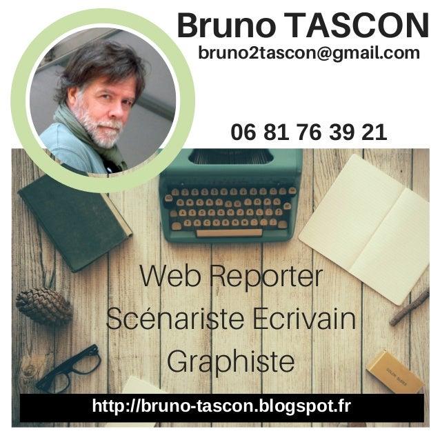 bruno2tascon@gmail.com Web Reporter Scénariste Ecrivain Graphiste Bruno TASCON 06 81 76 39 21 http://bruno-tascon.blogspot...
