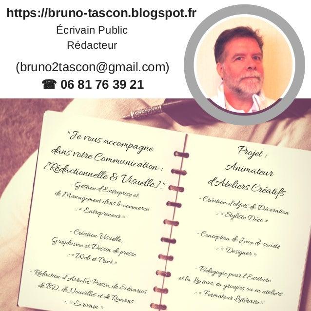 """https://bruno-tascon.blogspot.fr """"Je vous accompagnedans votre Communication :[Rédactionnelle & Visuelle]."""" Écrivain Publi..."""